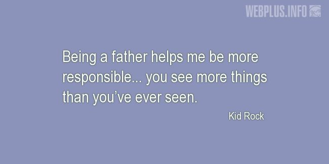 Quotes and pictures for Being a father. «More responsible» quotation with photo.