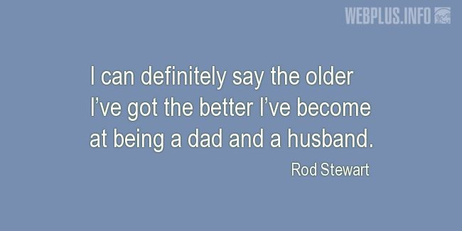 Quotes and pictures for Being a father. «The older the better» quotation with photo.
