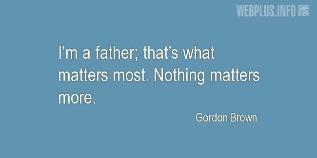 Quotes and pictures for Being a father. «Nothing matters more» quotation with photo.
