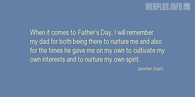 Quotes and pictures for Father's day. «Jennifer Grant» quotation with photo.