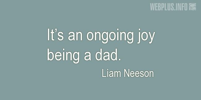 Quotes and pictures for Being a dad. «An ongoing joy» quotation with photo.