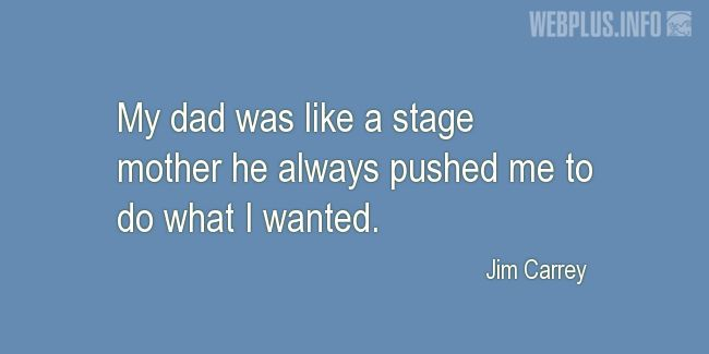 Quotes and pictures for Being a dad. «Like a stage mother» quotation with photo.