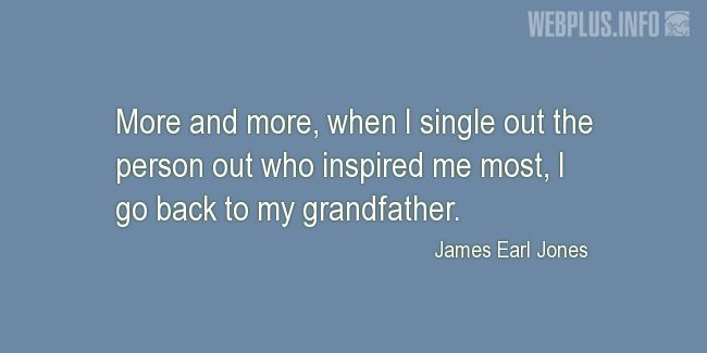 Quotes and pictures for Grandfather. «The person  who inspired me most» quotation with photo.