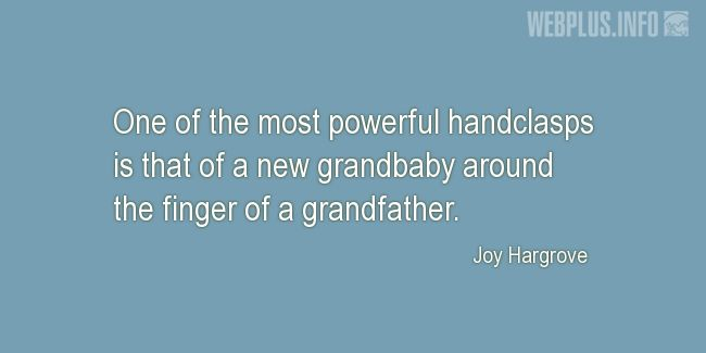 Quotes and pictures for Grandfather. «One of the most powerful handclasps» quotation with photo.