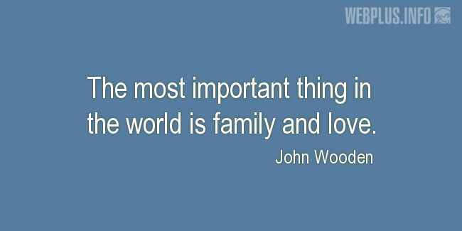 Quotes and pictures for Family. «The most important thing» quotation with photo.