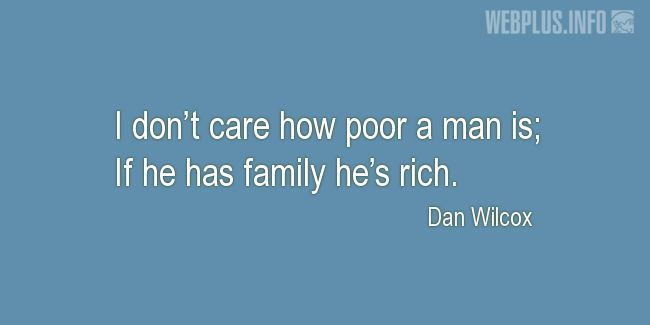 Quotes and pictures for Family. «He is rich» quotation with photo.