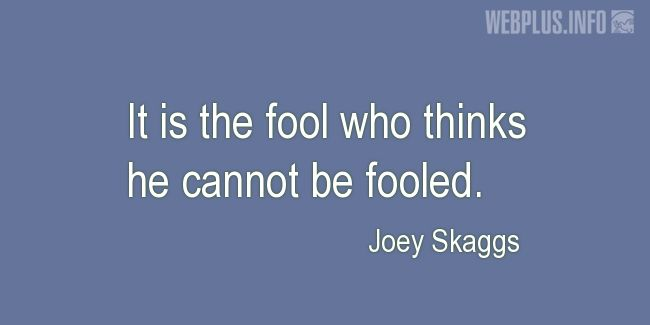 Quotes and pictures for April Fools' Day. «He who thinks he cannot be fooled…» quotation with photo.