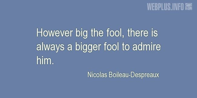 Quotes and pictures for A fool. «A bigger fool» quotation with photo.