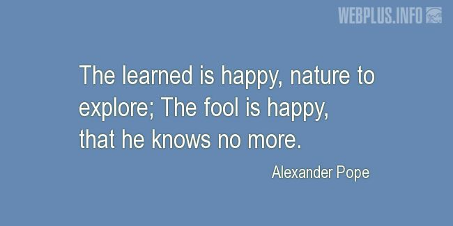 Quotes and pictures for Wise and fool. «The fool is happy, that he knows no more» quotation with photo.