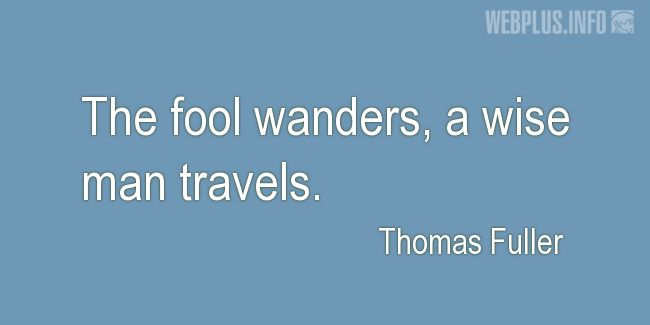 Quotes and pictures for Wise and fool. «A wise man travels» quotation with photo.