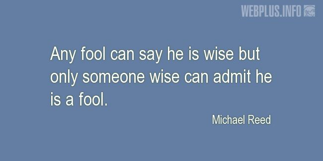 Quotes and pictures for Wise and fool. «Only someone wise» quotation with photo.