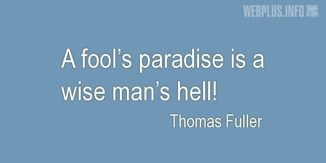 Quotes and pictures for Wise and fool. «Fool's paradise» quotation with photo.