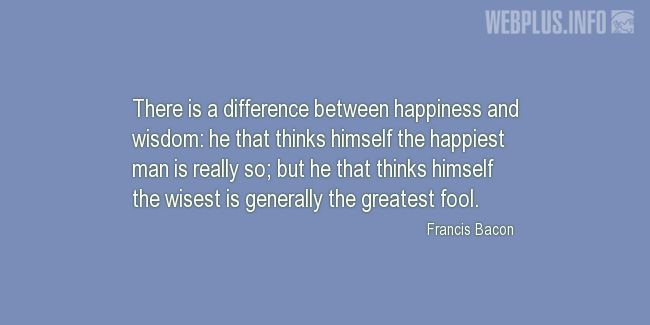 Quotes and pictures for Wisdom and folly. «Difference between happiness and wisdom» quotation with photo.