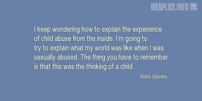 Quotes and pictures for Child Abuse. «The thinking of a child» quotation with photo.