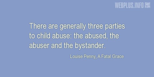 Quotes and pictures for Child Abuse. «Three parties to child abuse» quotation with photo.