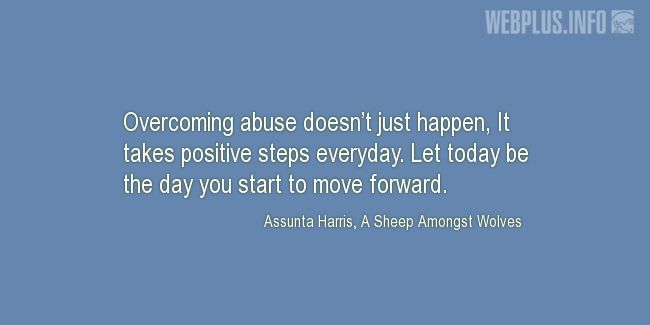 Quotes and pictures for Overcoming abuse. «It takes positive steps everyday» quotation with photo.
