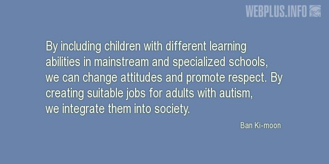 Quotes and pictures for Autism. «We can change attitudes and promote respect» quotation with photo.