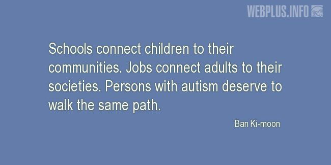 Quotes and pictures for Autism. «Persons with autism deserve to walk the same path» quotation with photo.