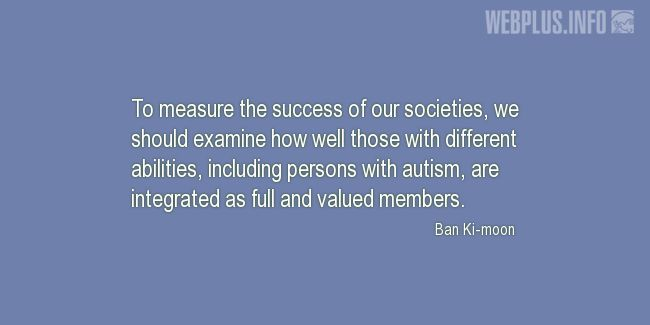 Quotes and pictures for Autism. «The success of our societies» quotation with photo.