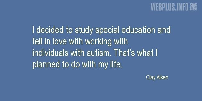 Quotes and pictures for Autism. «That's what I planned to do with my life» quotation with photo.