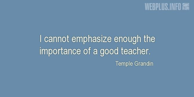 Quotes and pictures for Autism. «The importance of a good teacher» quotation with photo.