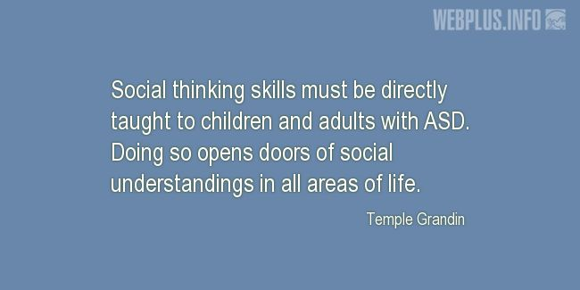 Quotes and pictures for Autism. «Social thinking skills» quotation with photo.
