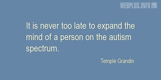 Quotes and pictures for Autism. «It is never too late» quotation with photo.