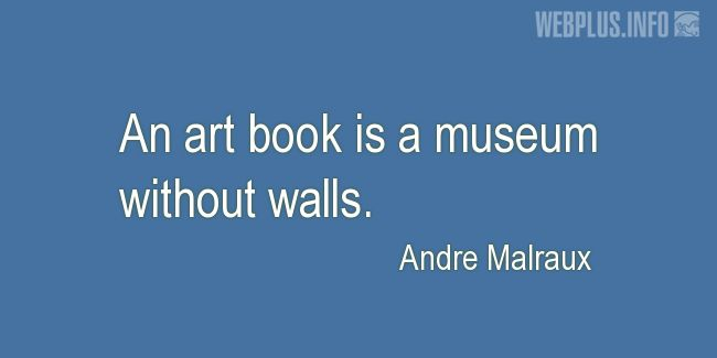 Quotes and pictures for About books. «Museum without walls» quotation with photo.