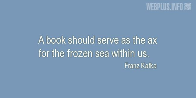 Quotes and pictures for About books. «The ax for the frozen sea within us» quotation with photo.