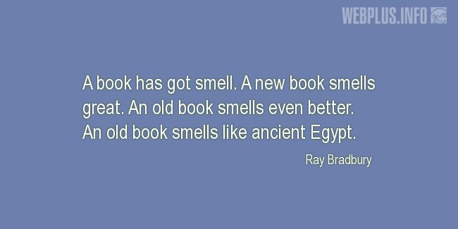 Quotes and pictures for About books. «A book has got smell» quotation with photo.