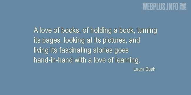 Quotes and pictures for Books and learning. «Hand-in-hand with a love of learning» quotation with photo.