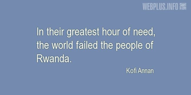 Quotes and pictures for Genocide in Rwanda. «The world failed the people of Rwanda» quotation with photo.