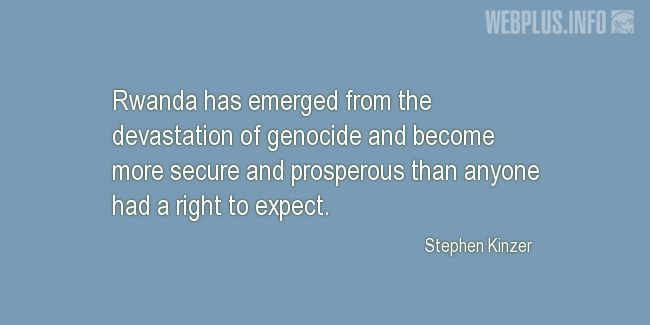 Quotes and pictures for Genocide in Rwanda. «More secure and prosperous» quotation with photo.