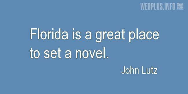 Quotes and pictures for About Florida. «A great place to set a novel» quotation with photo.