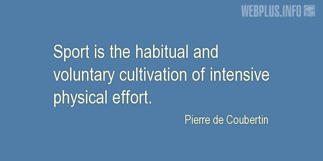 Quotes and pictures for About sport. «Habitual and voluntary cultivation» quotation with photo.