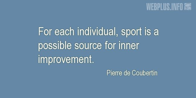 Quotes and pictures for About sport. «Source for inner improvement» quotation with photo.
