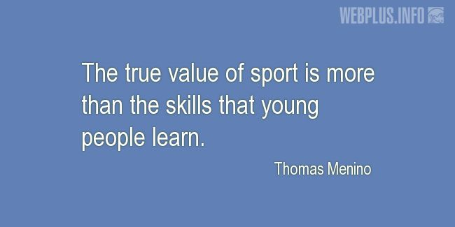 Quotes and pictures for About sport. «True value of sport» quotation with photo.