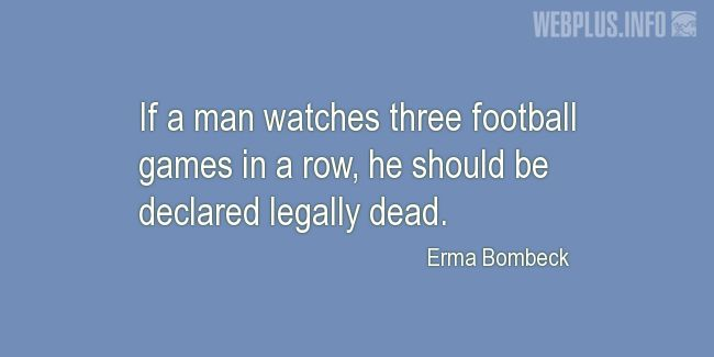 Quotes and pictures for Football. «If a man watches three football games in a row» quotation with photo.
