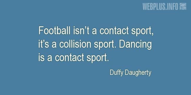 Quotes and pictures for Football. «It's a collision sport» quotation with photo.