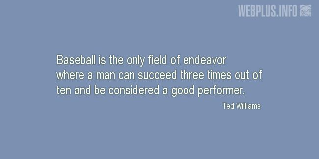 Quotes and pictures for Baseball. «The only field of endeavor» quotation with photo.