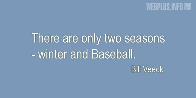Quotes and pictures for Baseball. «Only two seasons» quotation with photo.