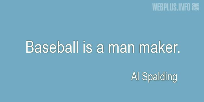 Quotes and pictures for Baseball. «A man maker» quotation with photo.