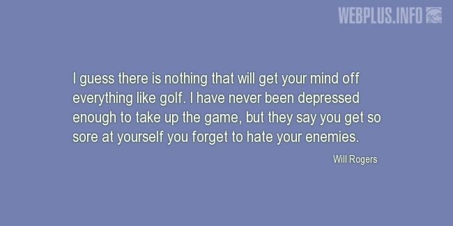 Quotes and pictures for Golf. «You forget to hate your enemies» quotation with photo.