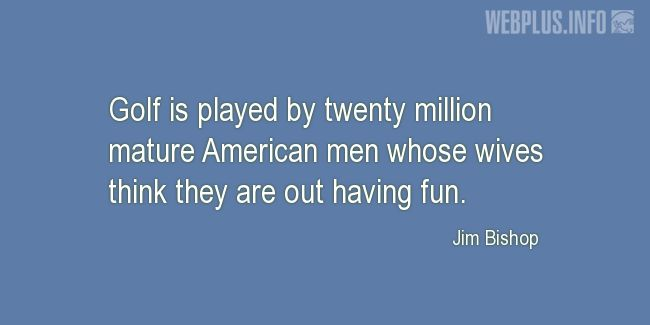 Quotes and pictures for Golf. «Twenty million mature American men» quotation with photo.