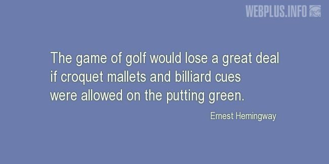Quotes and pictures for Golf. «Golf would lose a great deal» quotation with photo.