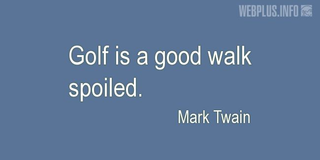 Quotes and pictures for Golf. «A good walk spoiled» quotation with photo.