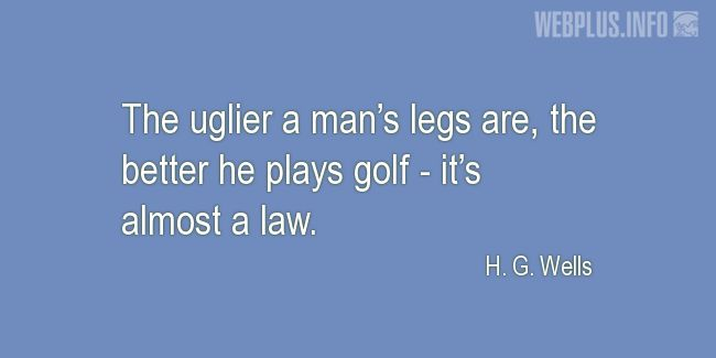 Quotes and pictures for Golf. «It's almost a law» quotation with photo.