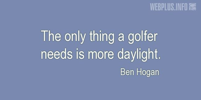 Quotes and pictures for Golf. «More daylight» quotation with photo.
