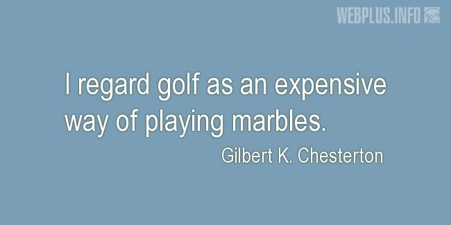 Quotes and pictures for Golf. «Expensive way of playing marbles» quotation with photo.