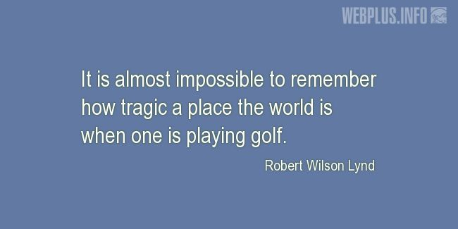 Quotes and pictures for Golf. «When one is playing golf» quotation with photo.